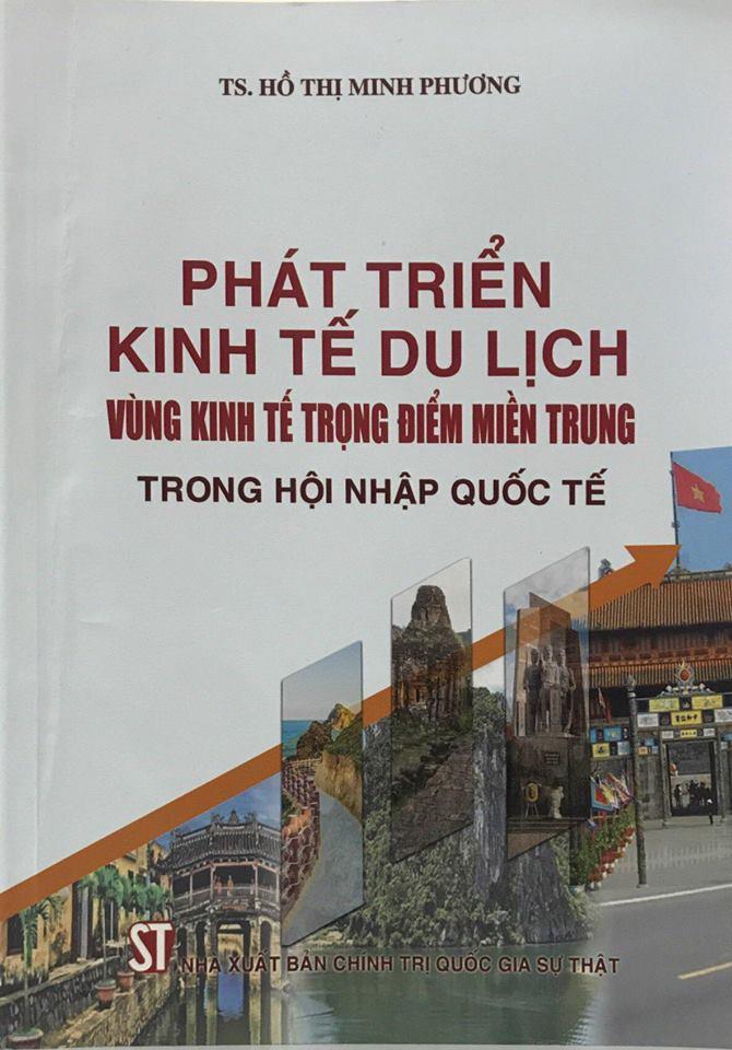 Phát triển kinh tế du lịch vùng kinh tế trọng điểm miền Trung trong hội nhập quốc tế (sách chuyên khảo)