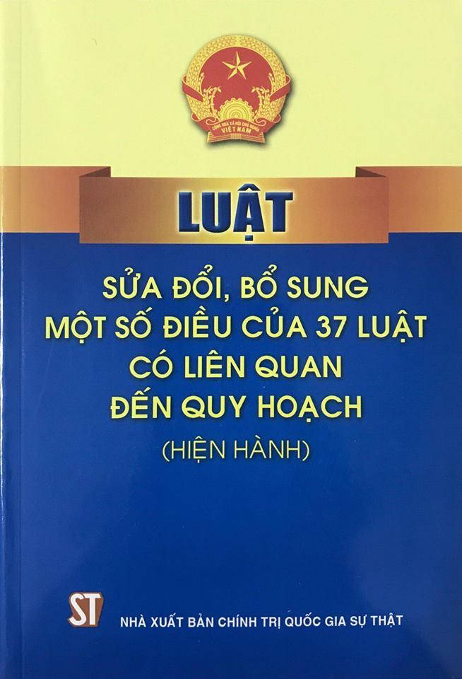 Luật sửa đổi, bổ sung một số điều của 37 luật có liên quan đến quy hoạch