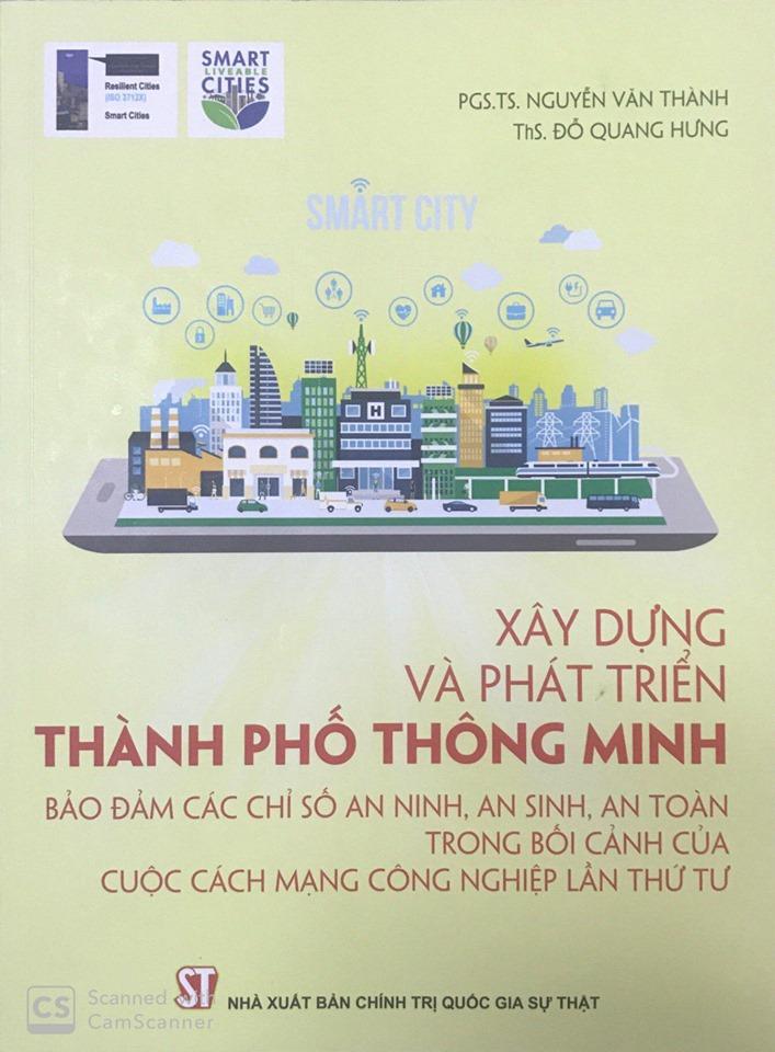 Xây dựng và phát triển thành phố thông minh bảo đảm các chỉ số an ninh, an sinh, an toàn trong bối cảnh của cuộc Cách mạng công nghiệp lần thứ tư (Xuất bản lần thứ hai)