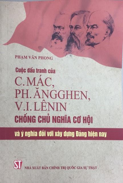 Cuộc đấu tranh của C. Mác, Ph. Ăngghen, V.I. Lênin chống chủ nghĩa cơ hội và ý nghĩa đối với xây dựng Đảng hiện nay
