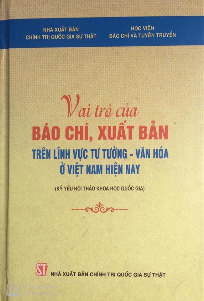 Vai trò của báo chí, xuất bản trên lĩnh vực tư tưởng - văn hóa ở Việt Nam hiện nay (Kỷ yếu Hội thảo khoa học quốc gia)