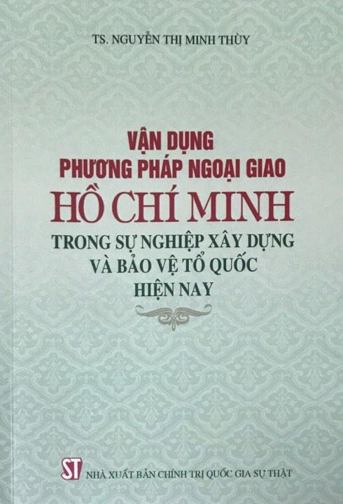 Vận dụng phương pháp ngoại giao Hồ Chí Minh trong sự nghiệp xây dựng và bảo vệ Tổ quốc hiện nay