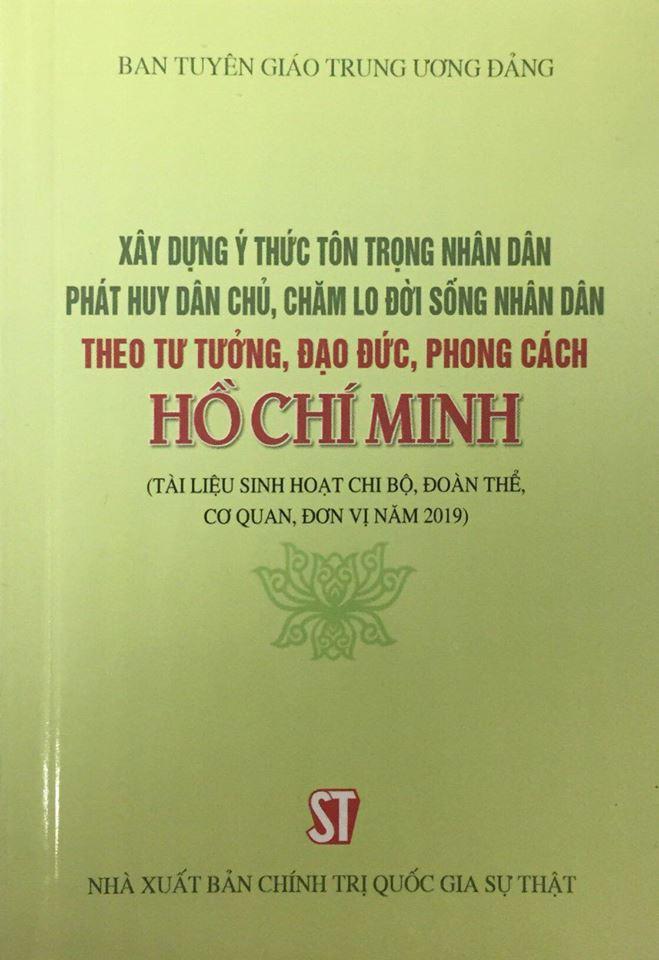 Xây dựng ý thức tôn trọng Nhân dân, phát huy dân chủ, chăm lo đời sống Nhân dân theo tư tưởng, đạo đức, phong cách Hồ Chí Minh (Tài liệu sinh hoạt chi bộ, đoàn thể, cơ quan, đơn vị năm 2019)