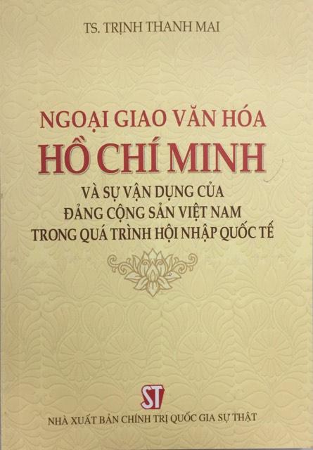 Ngoại giao văn hóa Hồ Chí Minh và sự vận dụng của Đảng Cộng sản Việt Nam trong quá trình hội nhập quốc tế