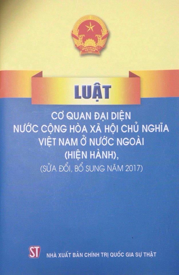 Luật Cơ quan đại diện nước Cộng hòa xã hội chủ nghĩa Việt Nam ở nước ngoài (Hiện hành), (Sửa đổi, bổ sung năm 2017)