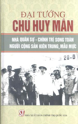 Đại tướng Chu Huy Mân – Nhà quân sự, chính trị song toàn, người cộng sản kiên trung, mẫu mực