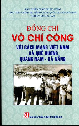 Đồng chí Võ Chí Công với cách mạng Việt Nam và quê hương Quảng Nam - Đà Nẵng