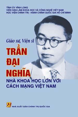 Giáo sư, Viện sĩ Trần Đại Nghĩa - Nhà khoa học lớn với Cách mạng Việt Nam