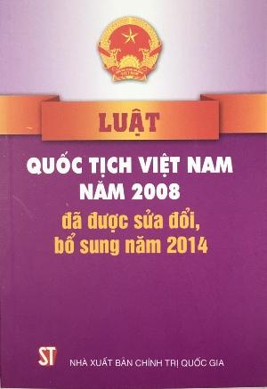 Luật quốc tịch Việt Nam năm 2008 đã được sửa đổi, bổ sung năm 2014