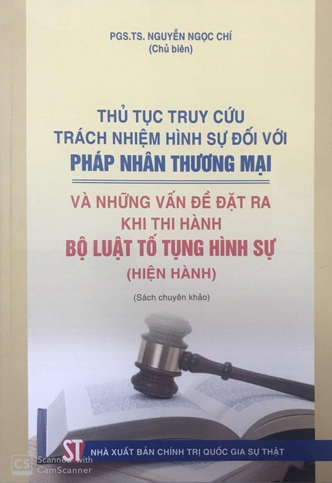 Thủ tục truy cứu trách nhiệm hình sự đối với pháp nhân thương mại và những vấn đề đặt ra khi thi hành Bộ luật Tố tụng hình sự (hiện hành) (Sách chuyên khảo)