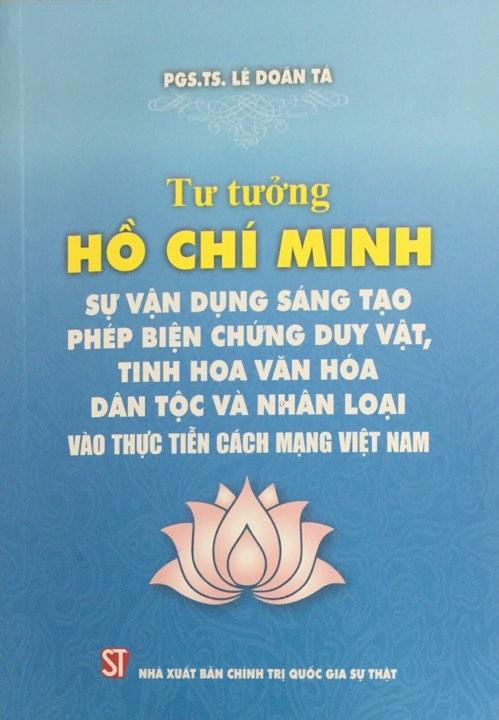 Tư tưởng Hồ Chí Minh: Sự vận dụng sáng tạo phép biện chứng duy vật, tinh hoa văn hóa dân tộc và nhân loại vào thực tiễn cách mạng Việt Nam