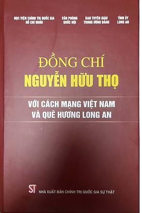 Đồng chí Nguyễn Hữu Thọ với cách mạng Việt Nam và quê hương Long An