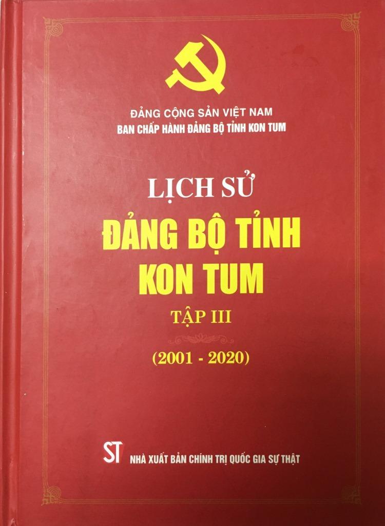 Lịch sử Đảng bộ tỉnh Kon Tum, tập III (2001 - 2020)