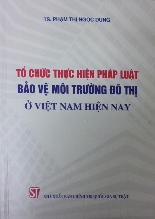 Tổ chức thực hiện pháp luật bảo vệ môi trường đô thị ở Việt Nam hiện nay