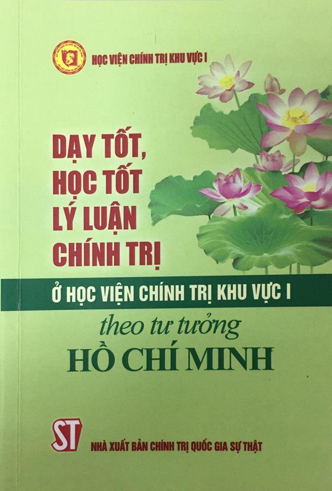 Dạy tốt, học tốt lý luận chính trị ở Học viện Chính trị Khu vực I theo tư tưởng Hồ Chí Minh (Xuất bản lần thứ hai)