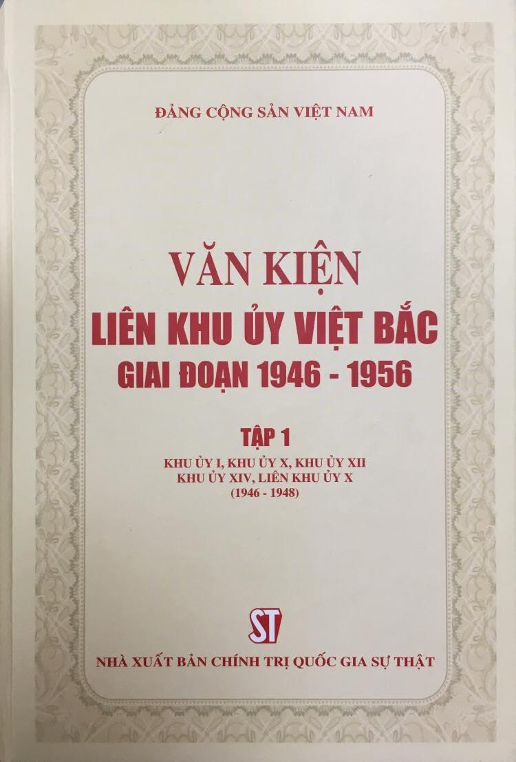 Văn kiện Liên khu ủy Việt Bắc giai đoạn 1946 - 1956, Tập 1: Khu ủy I, Khu ủy X, Khu ủy XII, Khu ủy XIV, Liên khu ủy X (1946 - 1948)