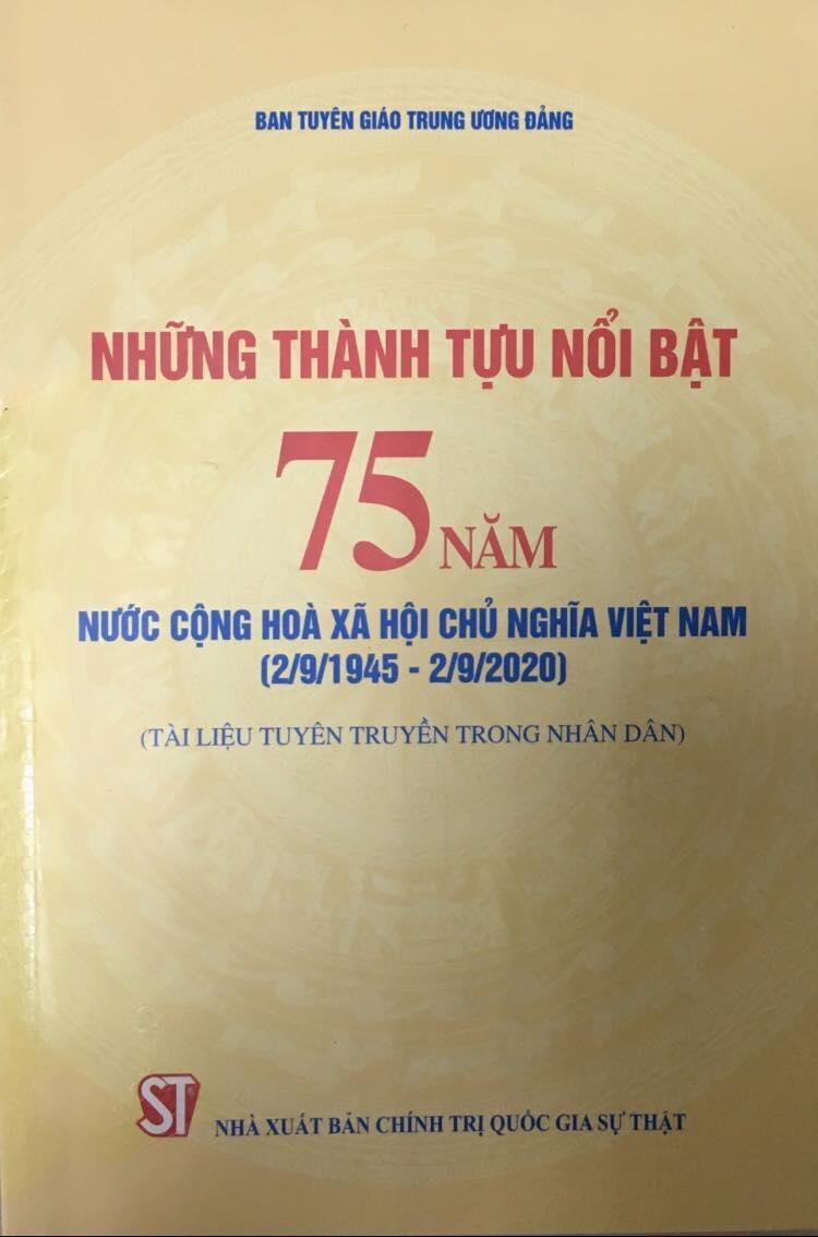 Những thành tựu nổi bật 75 năm nước Cộng hòa xã hội chủ nghĩa Việt Nam (2/9/1945 – 2/9/2020) (Tài liệu tuyên truyền trong nhân dân)