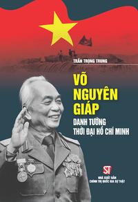 Võ Nguyên Giáp - danh tướng thời đại Hồ Chí Minh