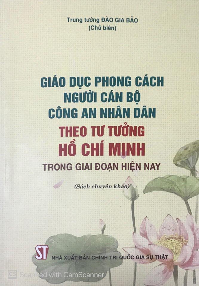Giáo dục phong cách người cán bộ Công an nhân dân theo tư tưởng Hồ Chí Minh trong giai đoạn hiện nay (Sách chuyên khảo)