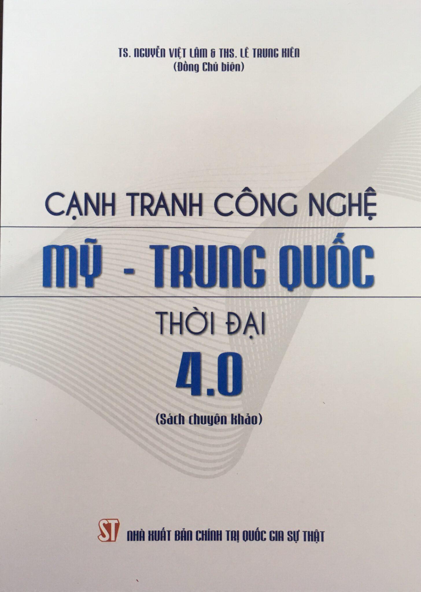 Cạnh tranh công nghệ Mỹ - Trung Quốc thời đại 4.0 (Sách chuyên khảo)