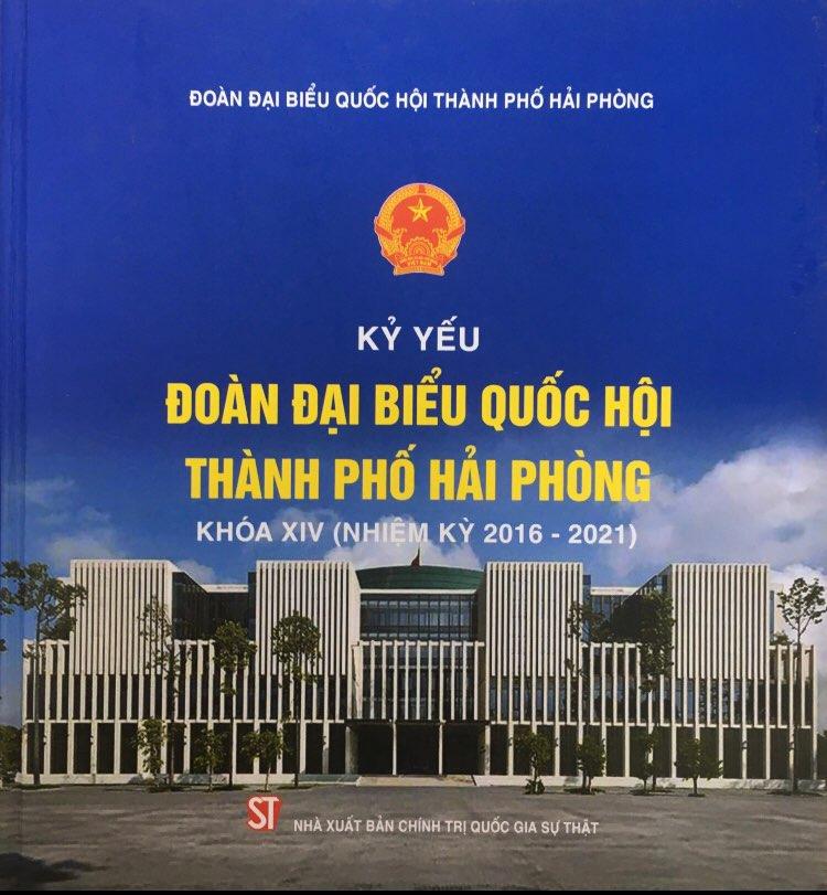 Kỷ yếu Đoàn đại biểu Quốc hội thành phố Hải Phòng khóa XIV (nhiệm kỳ 2016-2021)