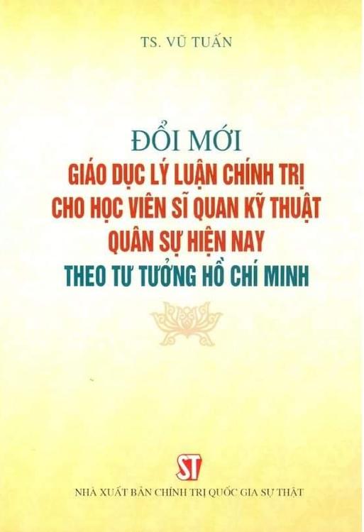 Đổi mới giáo dục lý luận chính trị cho học viên sĩ quan kỹ thuật quân sự hiện nay theo tư tưởng Hồ Chí Minh