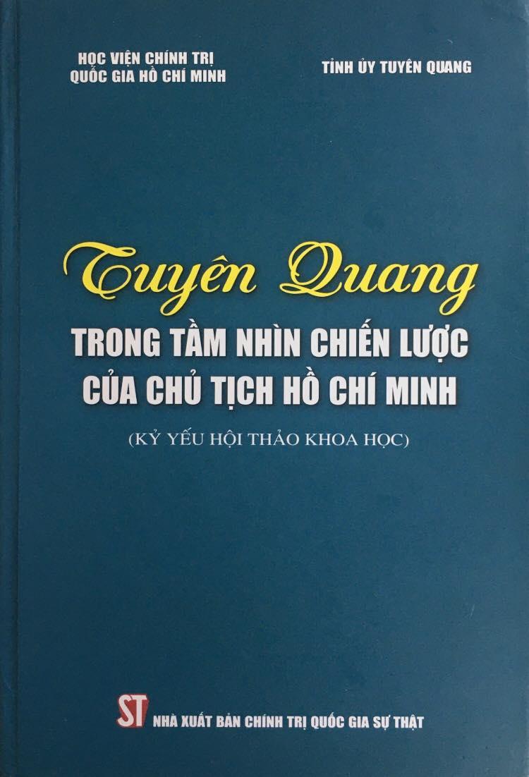 Tuyên Quang trong tầm nhìn chiến lược của Chủ tịch Hồ Chí Minh (Kỷ yếu Hội  thảo khoa học)