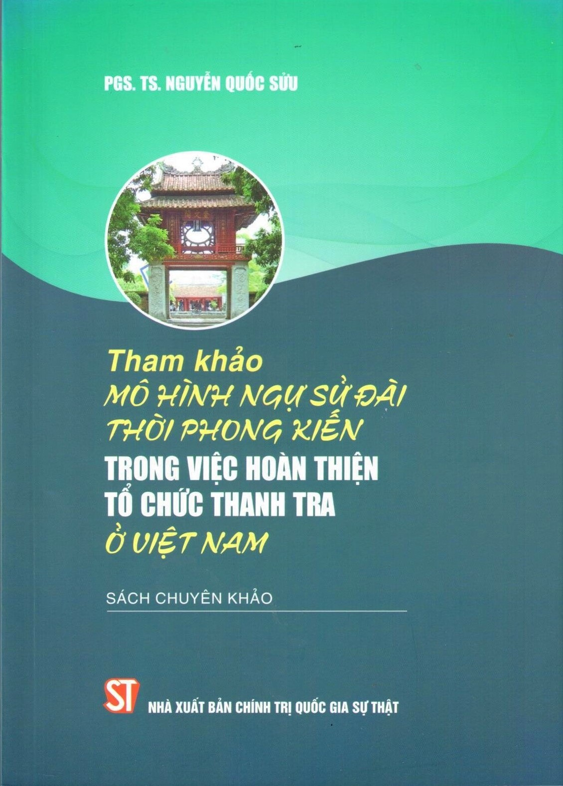 Tham khảo mô hình Ngự sử đài thời phong kiến trong việc hoàn thiện tổ chức thanh tra ở Việt Nam (Sách chuyên khảo)
