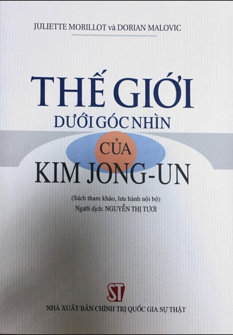 Thế giới dưới góc nhìn của Kim Jong - Un (Sách tham khảo, lưu hành nội bộ)
