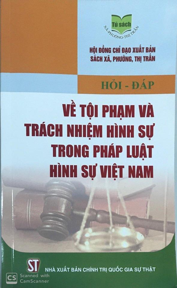 Hỏi - đáp về tội phạm và trách nhiệm hình sự trong pháp luật hình sự Việt Nam