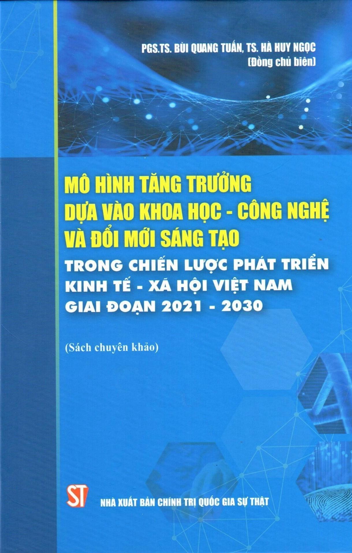 Mô hình tăng trưởng dựa vào khoa học - công nghệ và đổi mới sáng tạo trong chiến lược phát triển kinh tế - xã hội Việt Nam giai đoạn 2021 - 2030 (Sách chuyên khảo)