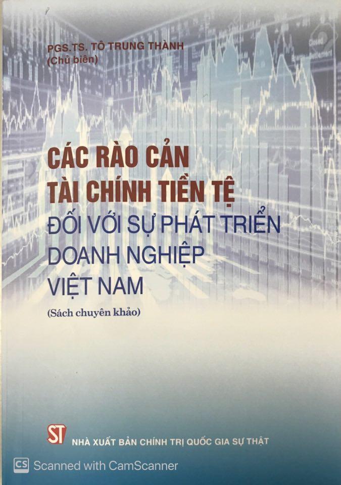 Các rào cản tài chính tiền tệ đối với sự phát triển doanh nghiệp Việt Nam (Sách chuyên khảo)