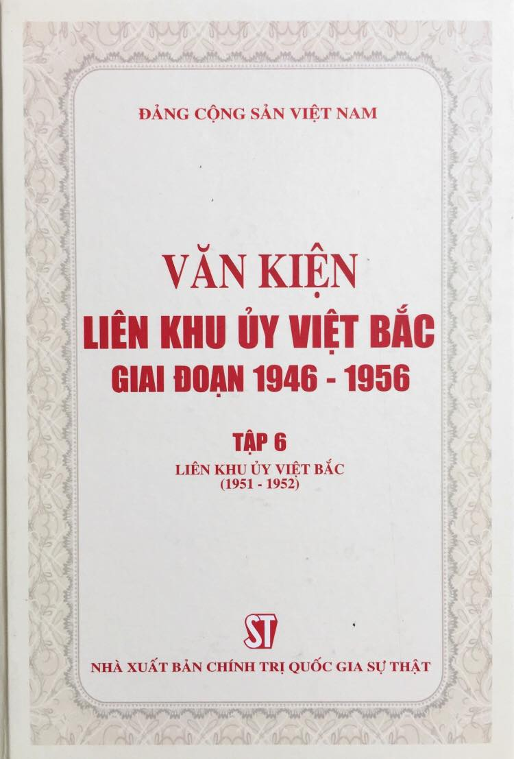Văn kiện Liên khu ủy Việt Bắc giai đoạn 1946 – 1956, tập 6: Liên khu ủy Việt Bắc (1951 – 1952)