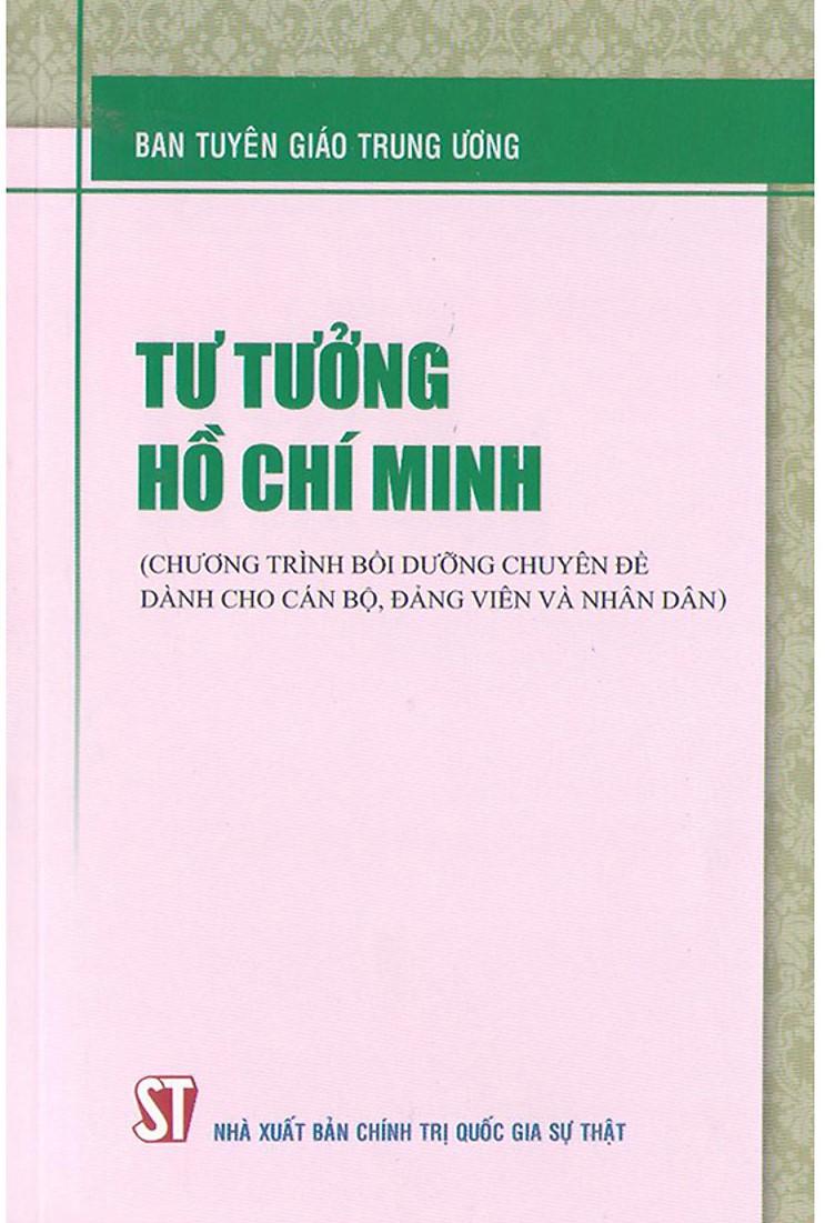 Tư tưởng Hồ Chí Minh (Chương trình bồi dưỡng chuyên đề dành cho cán bộ, đảng viên và nhân dân)
