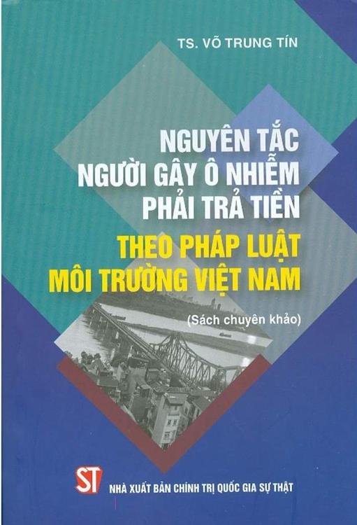 Nguyên tắc người gây ô nhiễm phải trả tiền theo pháp luật môi trường Việt Nam (Sách chuyên khảo)