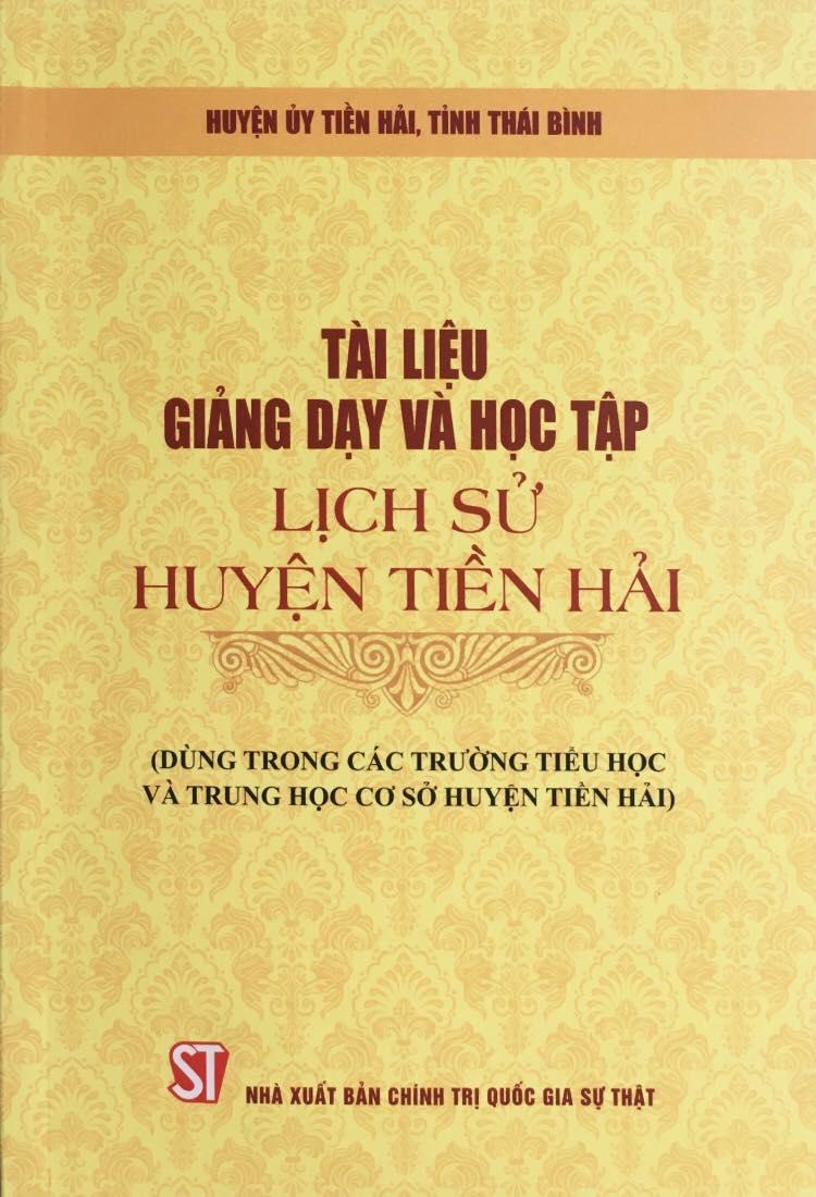 Tài liệu giảng dạy và học tập lịch sử huyện Tiền Hải (Dùng trong các trường Tiểu học và Trung học cơ sở huyện Tiền Hải)