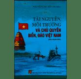 Tài nguyên, môi trường và chủ quyền biển, đảo Việt Nam (Sách chuyên khảo, xuất bản lần thứ hai)