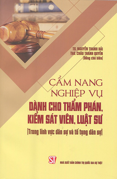 Cẩm nang nghiệp vụ dành cho thẩm phán, kiểm sát viên, luật sư (Trong lĩnh vực dân sự và tố tụng dân sự) (Tái bản, có sửa chữa, bổ sung)