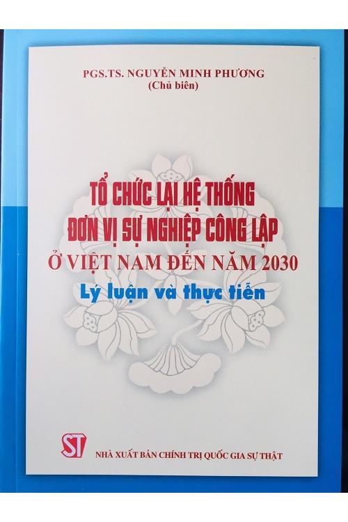 Tổ chức lại hệ thống đơn vị sự nghiệp công lập ở Việt Nam đến năm 2030 – Lý luận và thực tiễn