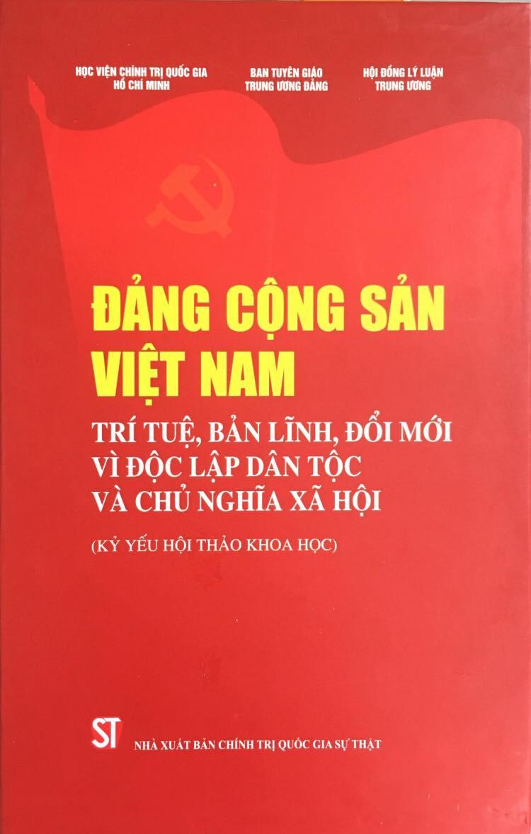 Đảng Cộng sản Việt Nam - Trí tuệ, bản lĩnh, đổi mới vì độc lập dân tộc và chủ nghĩa xã hội (Kỷ yếu Hội thảo khoa học)