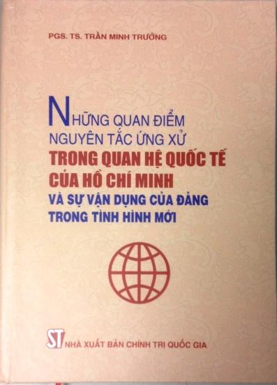 Những quan điểm nguyên tắc ứng xử trong quan hệ quốc tế của Hồ Chí Minh và sự vận dụng của Đảng trong tình hình mới