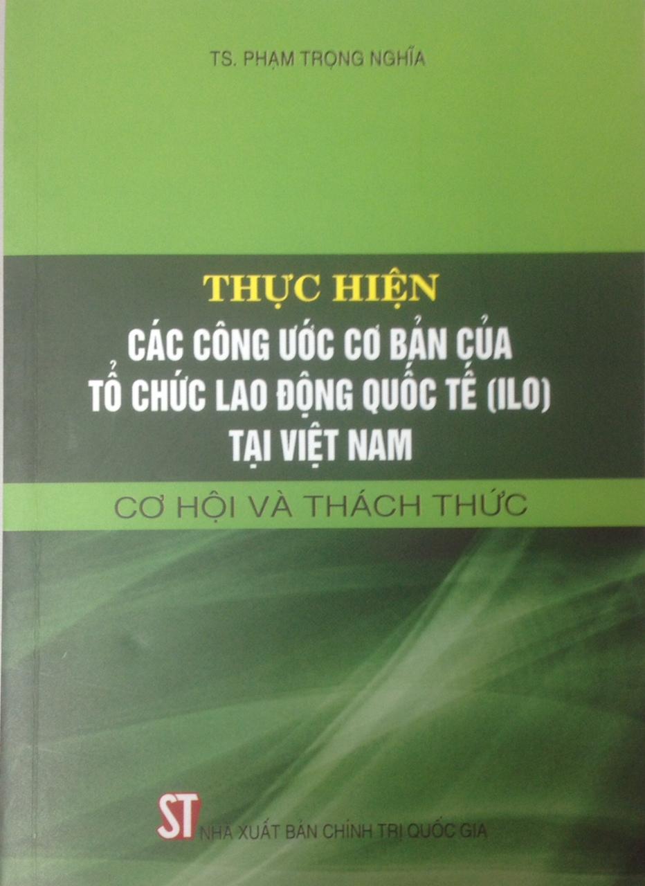 Thực hiện các công ước cơ bản của tổ chức lao động quốc tế (ILO) tại Việt Nam - Cơ hội và thách thức